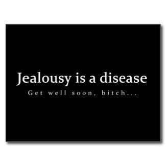 (Jealousy is a disease Get well soon 5/16/2014 had to post, hope didn't offend anyone if so, I'm deeply sorry. Minister RuthAnn