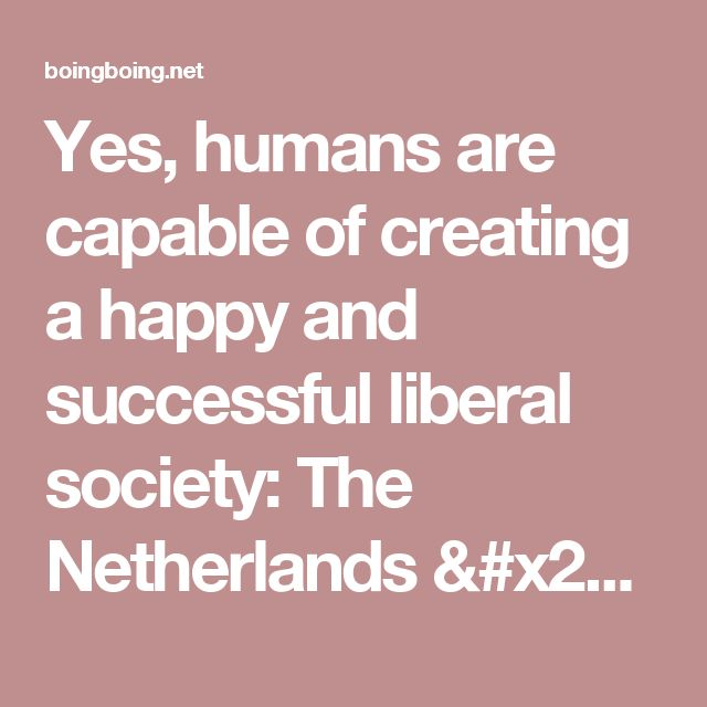 Yes, humans are capable of creating a happy and successful liberal society: The Netherlands / Boing Boing