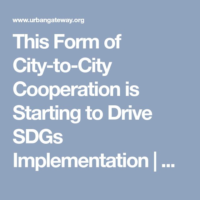 This Form of City-to-City Cooperation is Starting to Drive SDGs Implementation | Urban Gateway