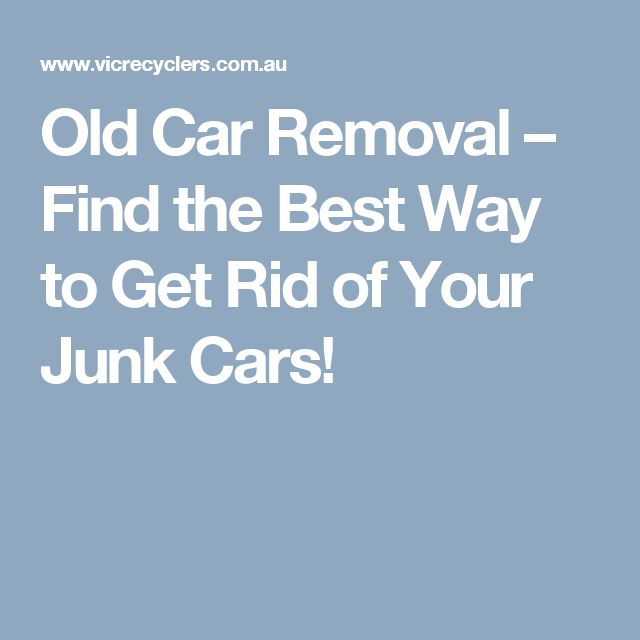 Old Car Removal – Find the Best Way to Get Rid of Your Junk Cars!