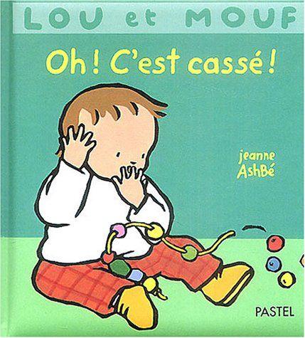 Lou et Mouf : Oh ! C'est cassé ! de Jeanne Ashbé…