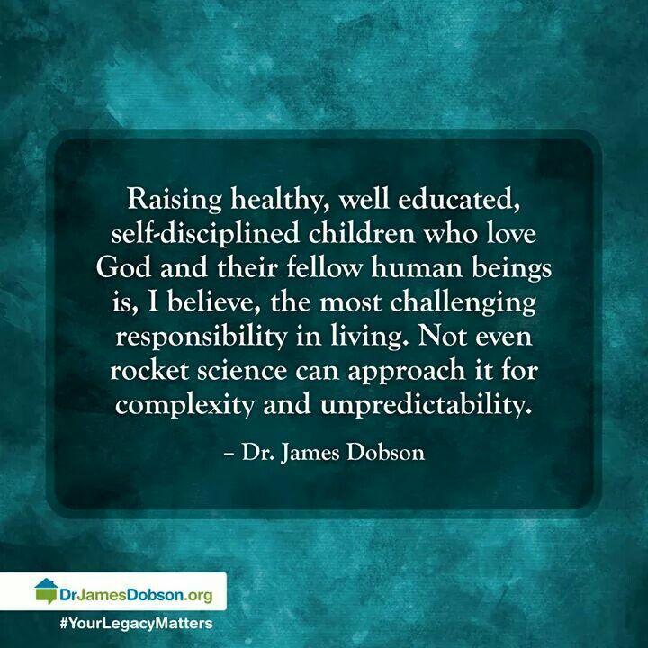 Raising children... Dr. James Dobson