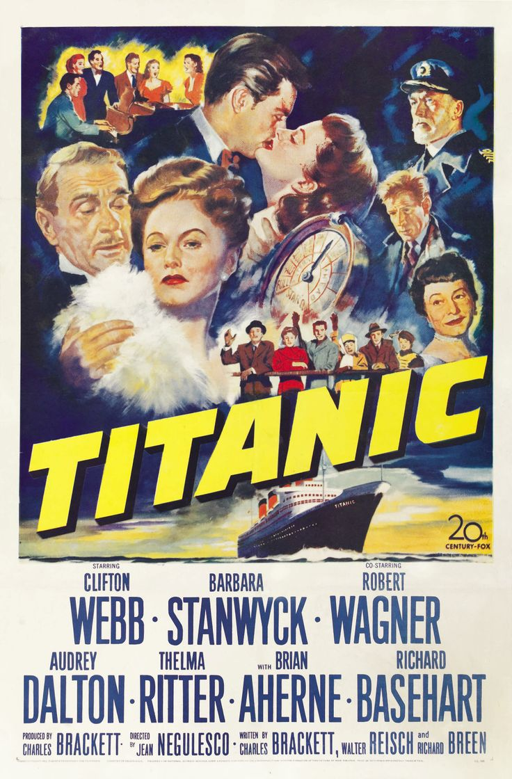 """Titanic"" (1953). COUNTRY: United States. DIRECTOR: Jean Negulesco. SCREENWRITER: Charles Brackett, Walter Reisch, Richard Breen. CAST: Clifton Webb, Barbara Stanwyck, Robert Wagner, Audrey Dalton, Thelma Ritter, Brian Aherne, Richard Basehart"