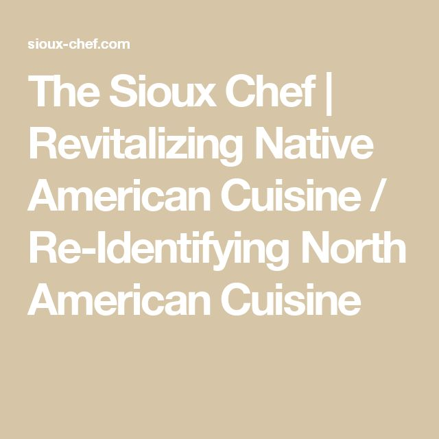 The Sioux Chef | Revitalizing Native American Cuisine / Re-Identifying North American Cuisine