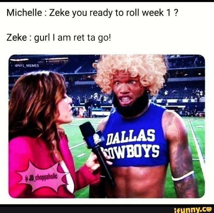 Michelle Zeke You Ready To Roll Week1 Zeke Gurl I Am Ret Ta Go Ifunny Funny Football Memes Nfl Funny Nfl Memes Funny