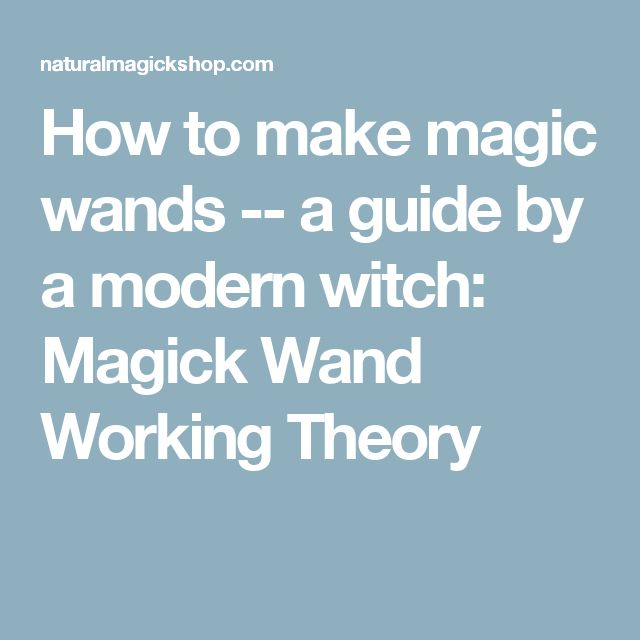 How to make magic wands -- a guide by a modern witch: Magick Wand Working Theory