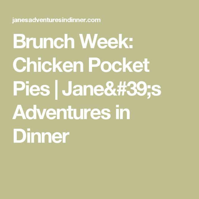 Brunch Week: Chicken Pocket Pies | Jane's Adventures in Dinner