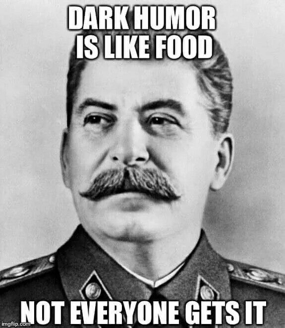 Dark Humor, Stalin joke                                                                                                                                                                                 More