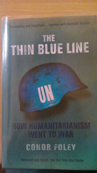 Conor Foley - The Thin Blue Line: How Humanitarianism Went to War