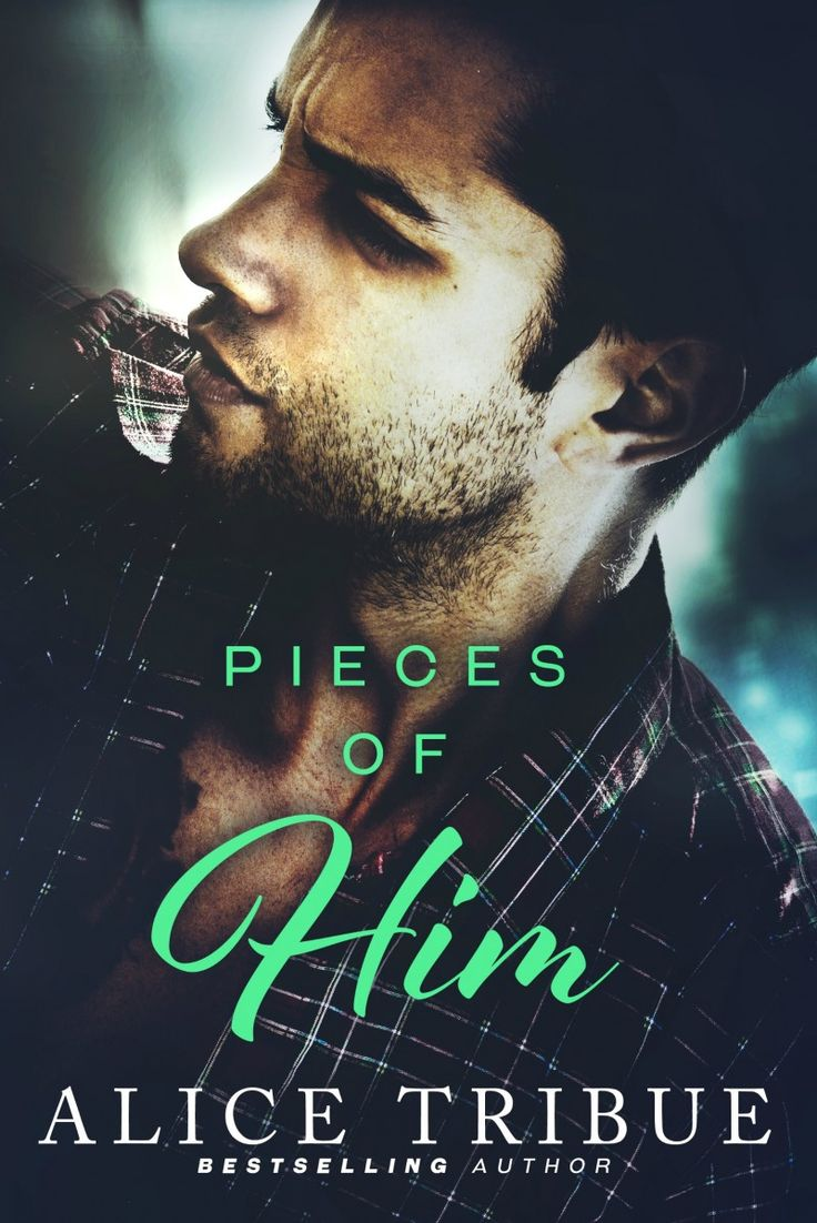 Pieces Of Him By Alice Tribue  Release Date January 25, 2016  Genres: