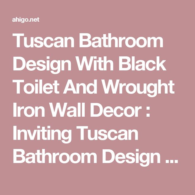 Tuscan Bathroom Design With Black Toilet And Wrought Iron Wall Decor : Inviting Tuscan Bathroom Design Gallery | Ahigo.net Home Inspiration