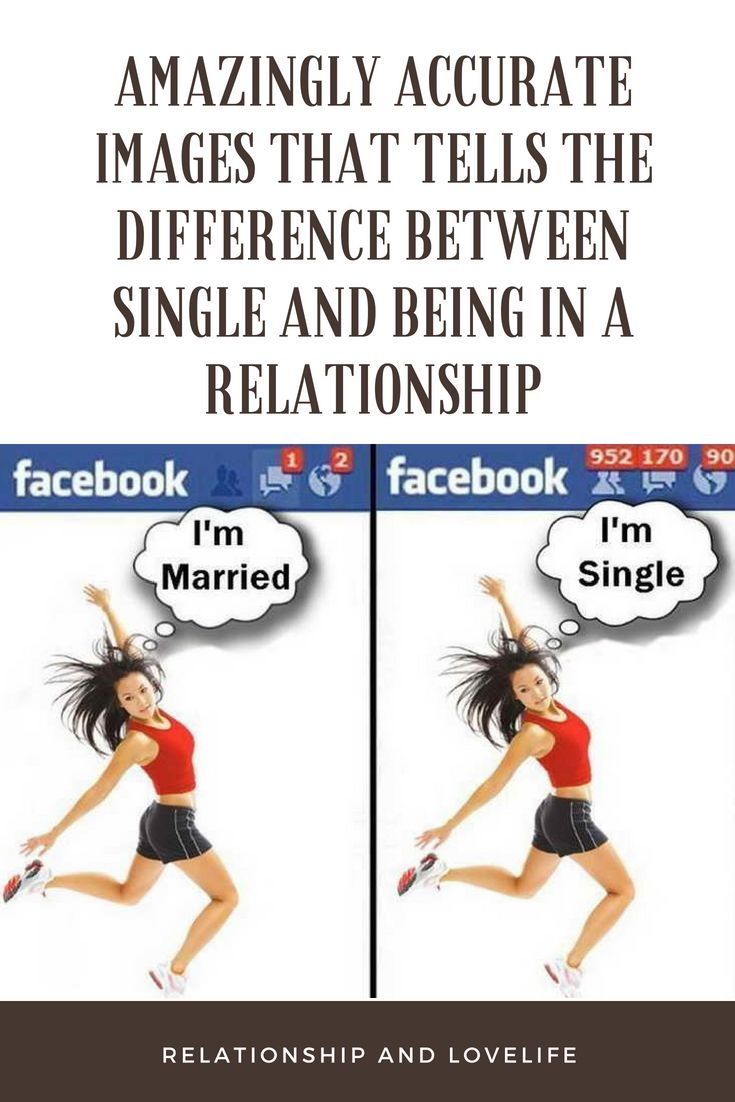 Amazingly Accurate Images That Tells The Difference Between Single And Being In A Relationship Relationship Relationships Love Flirting Moves