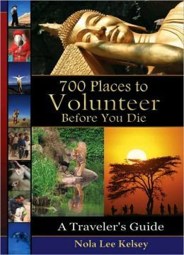 700 Places to Volunteer Before You Die: A Traveler's Guide        by      Nola Lee Kelsey