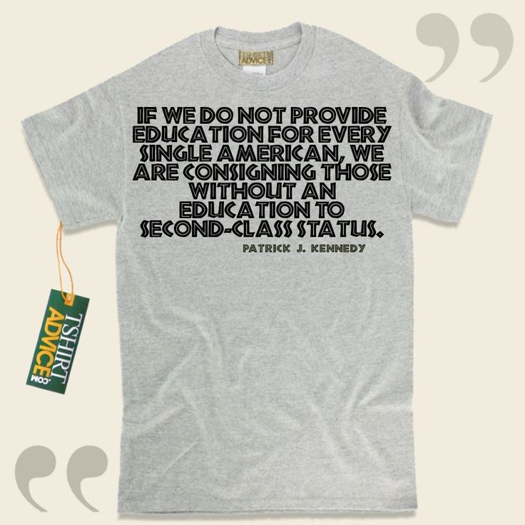 If we do not provide education for every single American, we are consigning those without an education to second-class status.-Patrick J. Kennedy This unique  reference shirt  will not go out of style. We make available unforgettable  quotation tees ,  words of advice tees ,  strategy t shirts ,... - http://www.tshirtadvice.com/patrick-j-kennedy-t-shirts-if-we-do-not-wisdom-tshirts/