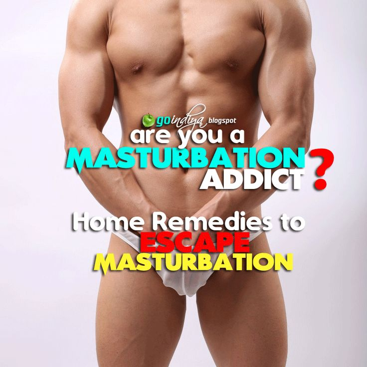 Are You A Masturbation Addict? 10 Home Remedies to Escape From Over Masturbation Problem