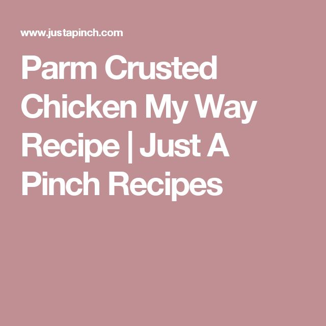 Parm Crusted Chicken My Way Recipe | Just A Pinch Recipes