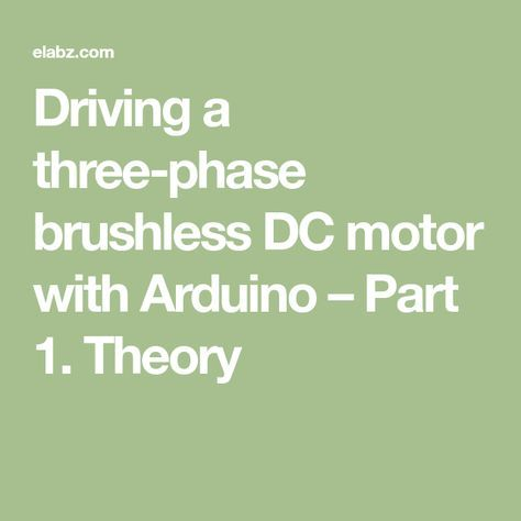 Driving a three-phase brushless DC motor with Arduino – Part 1. Theory