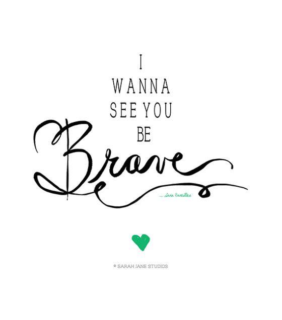 BE BRAVE || Sara Bareilles || Sarah Jane Studios free printable. Thanks, Sarah Jane!