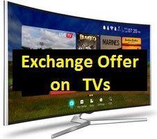 Flipkart Exchange Offer on TV  Get Upto 60% Off  Upto Rs 27000 Off on Exchange Old TV