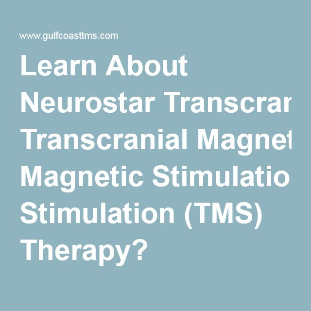 Learn About Neurostar Transcranial Magnetic Stimulation (TMS) Therapy?
