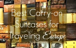 Best Carry-on Suitcases (and backpacks) for Traveling Europe