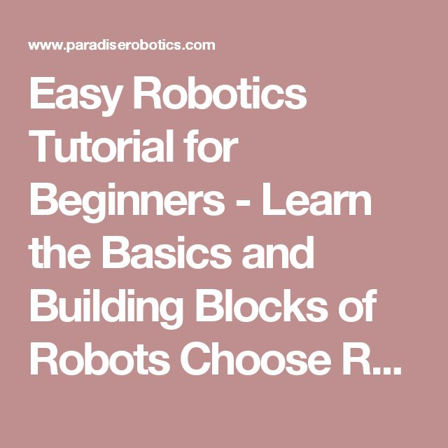 Easy Robotics Tutorial for Beginners - Learn the Basics and Building Blocks of Robots Choose Robot Kit