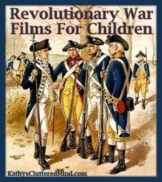 Kathys Cluttered Mind: Revolutionary War Films For Children