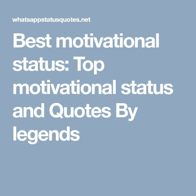 Best motivational status: Top motivational status and Quotes By legends
