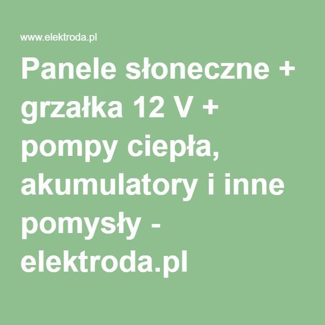 Panele słoneczne + grzałka 12 V + pompy ciepła, akumulatory i inne pomysły - elektroda.pl
