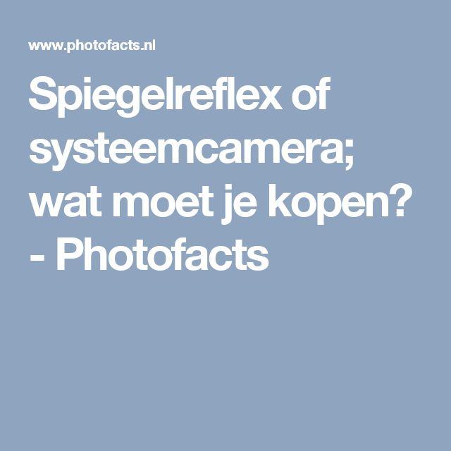 Spiegelreflex of systeemcamera; wat moet je kopen? - Photofacts