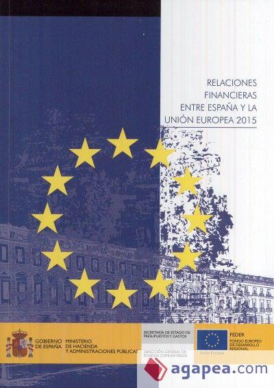 Relaciones financieras entre España y la Unión Europea : 2015 / Dirección General de Fondos Comunitarios.     Ministerio de Hacienda y Administraciones Públicas, Centro de Publicaciones, 2016