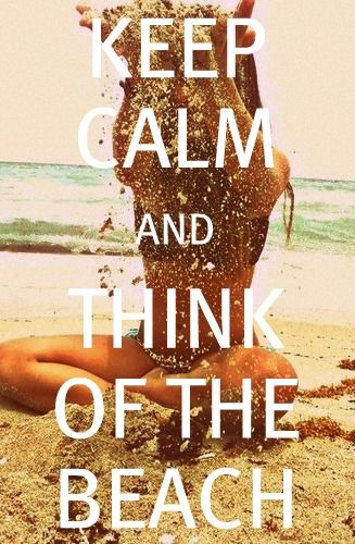 KKEP CALM and THINK of the BEACH!  Missing summer. :(