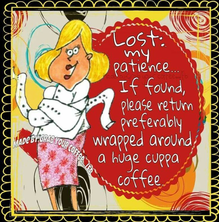 Lost My Patience Need Coffee morning good morning morning quotes good morning quotes morning quote funny good morning quotes good morning quote coffee good morning quotes