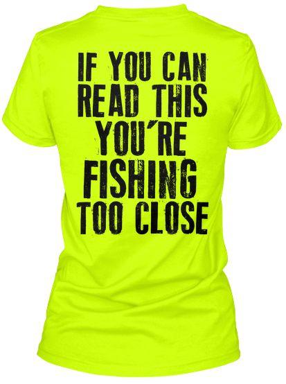 LOVE THIS!!!! order this shirt here: www.teespring.com/fishingtooclose