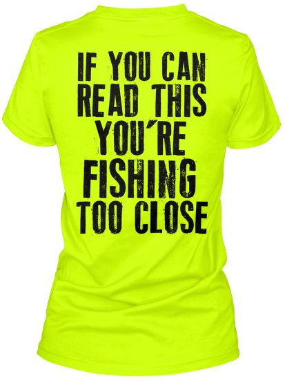 order this shirt here: www.teespring.com/fishingtooclose