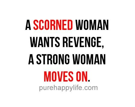 #quotes - A scorned woman wants revenge....more on purehappylife.com