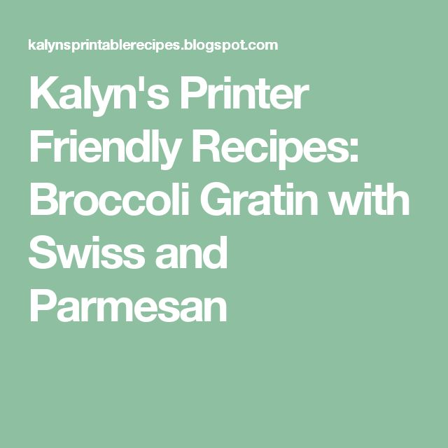 ... Printer Friendly Recipes: Broccoli Gratin with Swiss and Parmesan