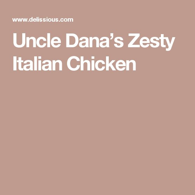 Uncle Dana's Zesty Italian Chicken