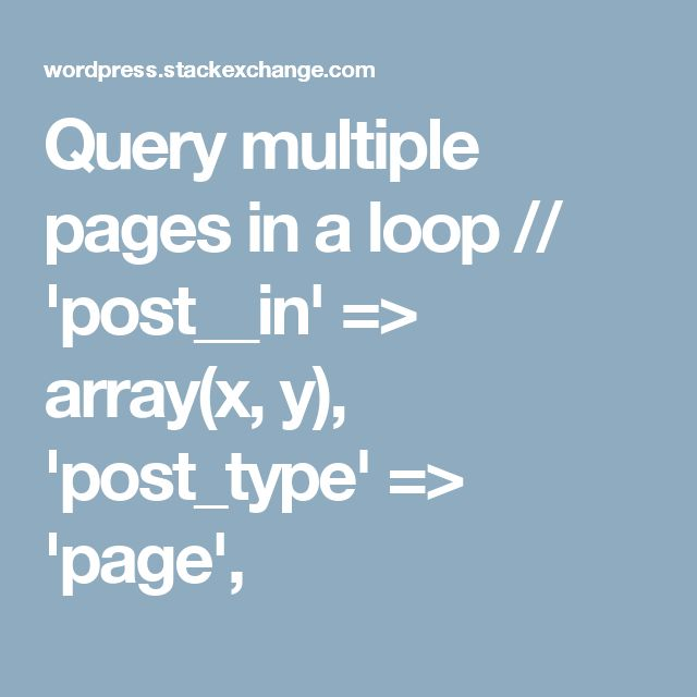 Query multiple pages in a loop // 'post__in' => array(x, y), 'post_type' => 'page',