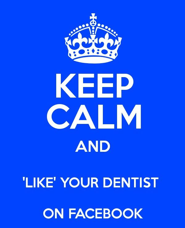Keep calm and 'Like' your Dentist in Facebook