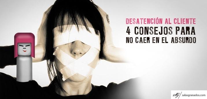 81 - Desatención al cliente: 4 Consejos para no caer en el Absurdo http://salasgranados.com/blog/2013/04/desatencion-al-cliente-4-consejos-para-no-caer-en-el-absurdo/