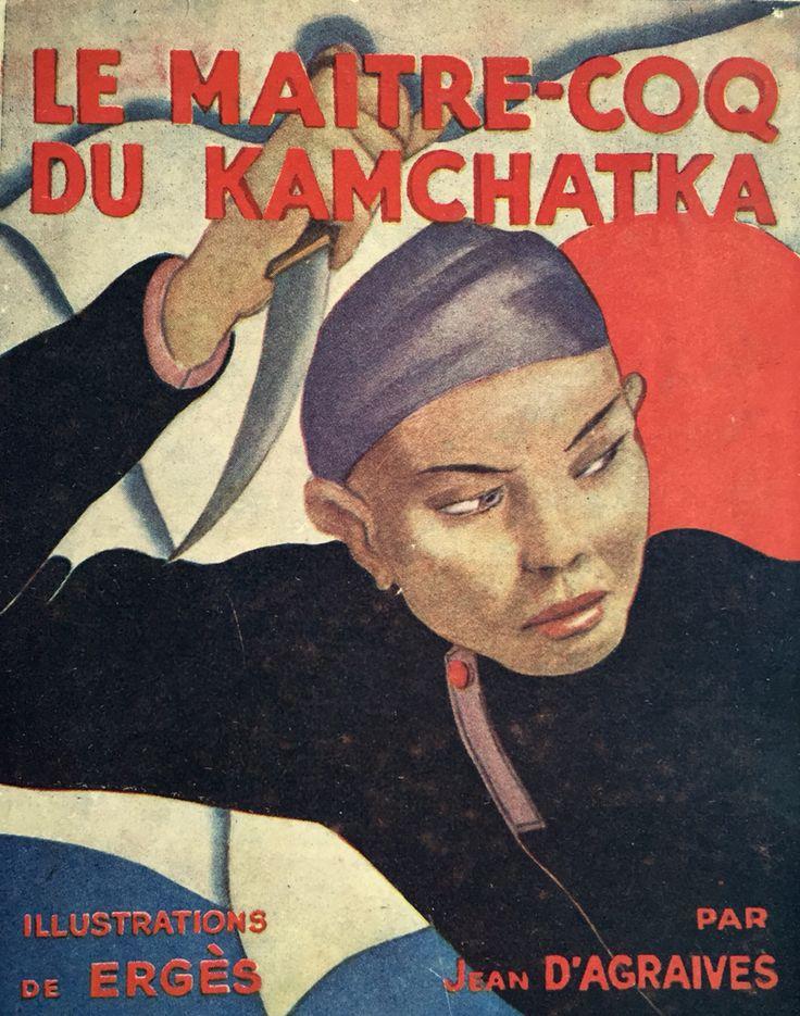 제목 Le Maitre-coq du kamchatka, 저자 Jean d'Agraives, 출판사 Paris Librairie Plon, 출판년도1932, Illustration Ergès