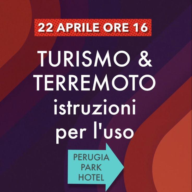 """Sabato 22 aprile ore 16, Perugia Ponte San Giovanni - Park Hotel, """"Turismo e Terremoto: istruzioni per l'uso"""". Strumenti utili per le attività."""