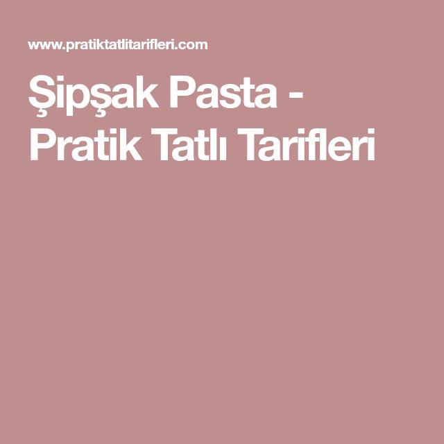 Şipşak Pasta - Pratik Tatlı Tarifleri
