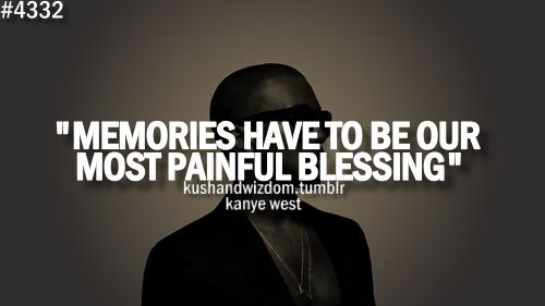 Memories have to be our most painful blessing. | Kanye West Picture Quotes | Quoteswave