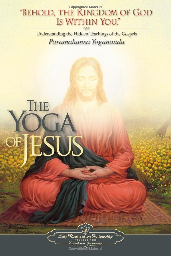 This is the most amazing book!! The Yoga of Jesus: Understanding the Hidden Teachings of the Gospels (9780876125564): Paramahansa Yogananda: Books