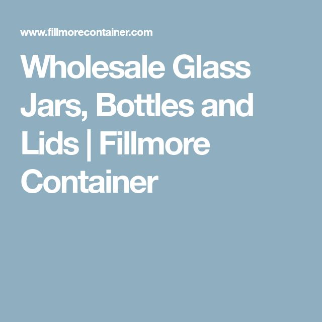 Wholesale Glass Jars, Bottles and Lids | Fillmore Container