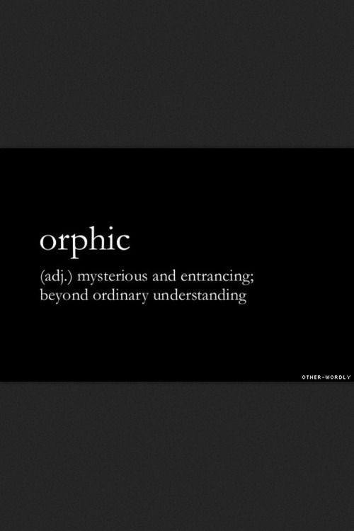 ORPHIC (adj) mysterious and entrancing beyond ordinary understanding