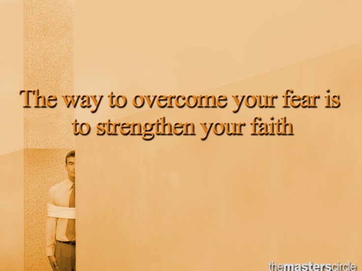 The way to overcome your fear is to strengthen your faithMaster Circles