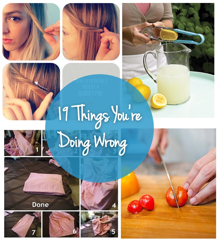 19 Things You're Doing Wrong! It's okay. These little tricks will help you become the highly advanced human you've always dreamed of being!